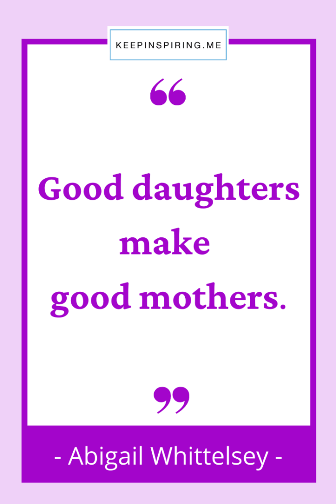 """Abilgail Whittelsey quote """"Good daughters make good mothers"""""""
