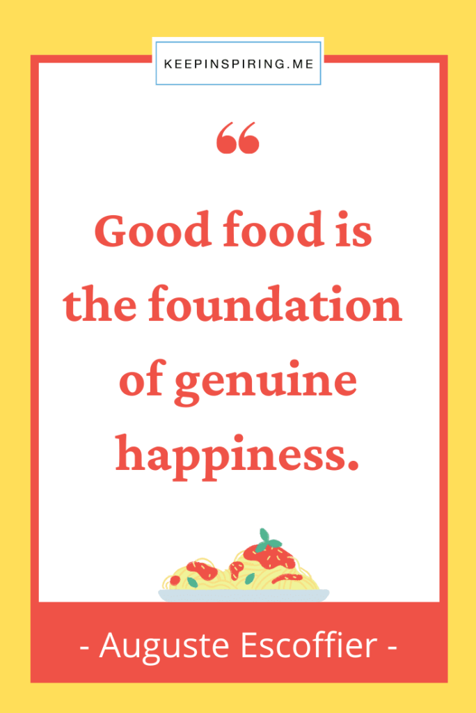 """August Escoffier quote """"Good food is the foundation of genuine happiness"""""""