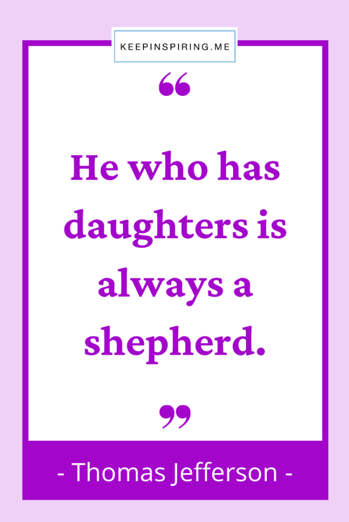 """Jefferson quote """"He who has daughters is always a shepherd"""""""