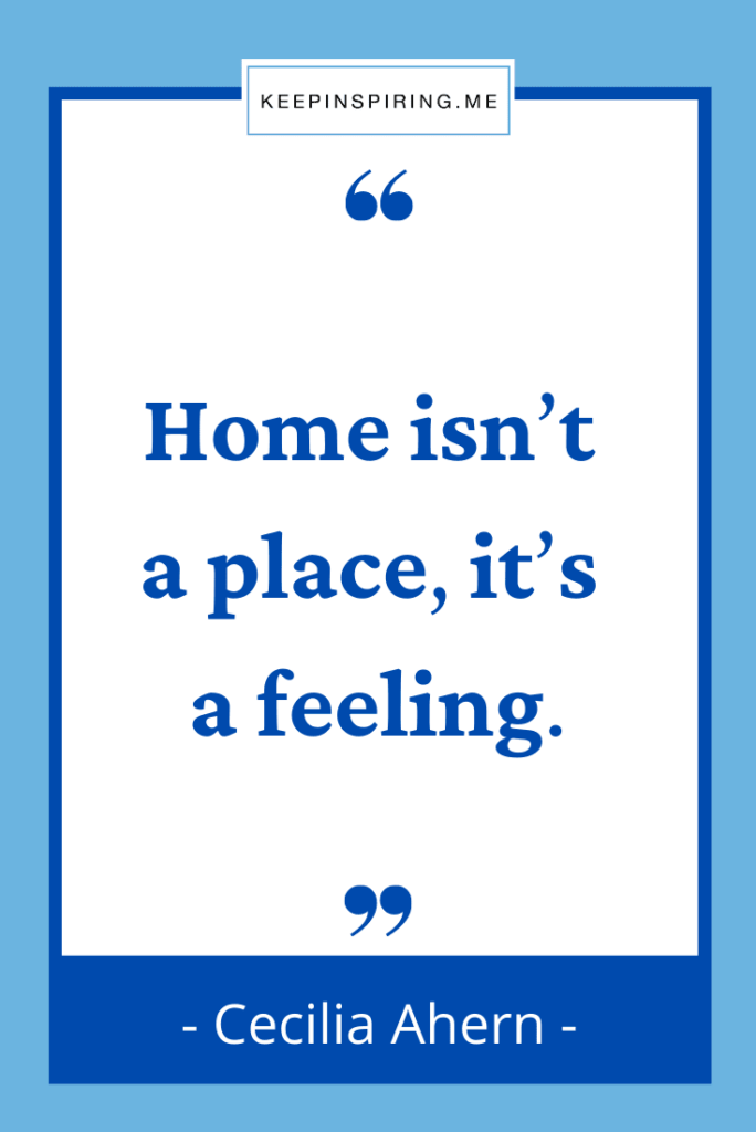 """Cecilia Ahern quote """"Home isn't a place, it's a feeling"""""""