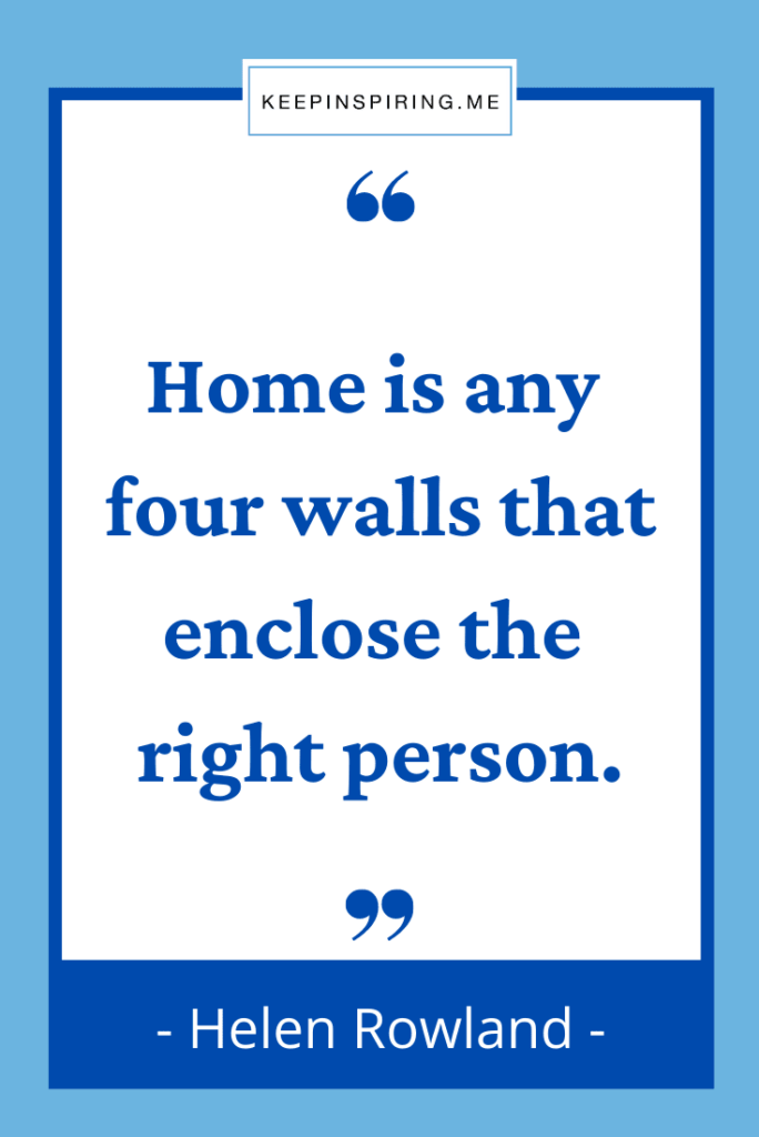 """""""Home is any four walls that enclose the right person"""""""