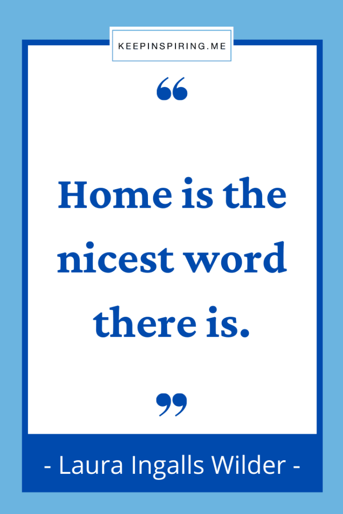 """Laura Wilder home quote """"Home is the nicest word there is"""""""