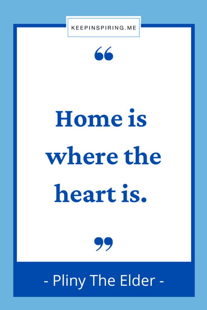 """Pliny the Elder quote """"Home is where the heart is"""""""