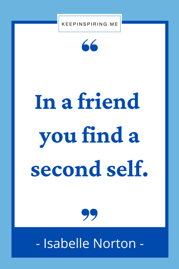 """Isabelle Norton friendship quote """"In a friend you find a second self"""""""
