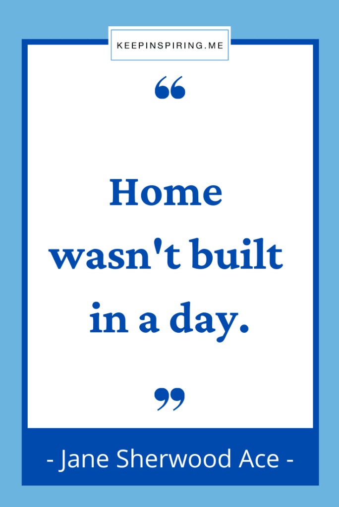 """Jane Ace quote """"Home wasn't built in a day"""""""