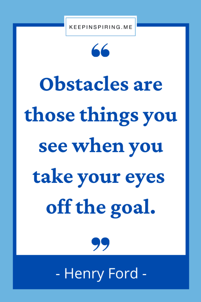 """Henry Ford quote """"Obstacles are those things you see when you take your eyes off the goal"""""""