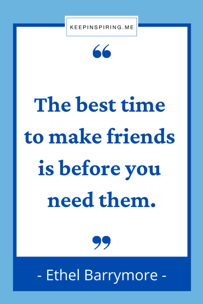 """""""The best time to make friends is before you need them"""""""