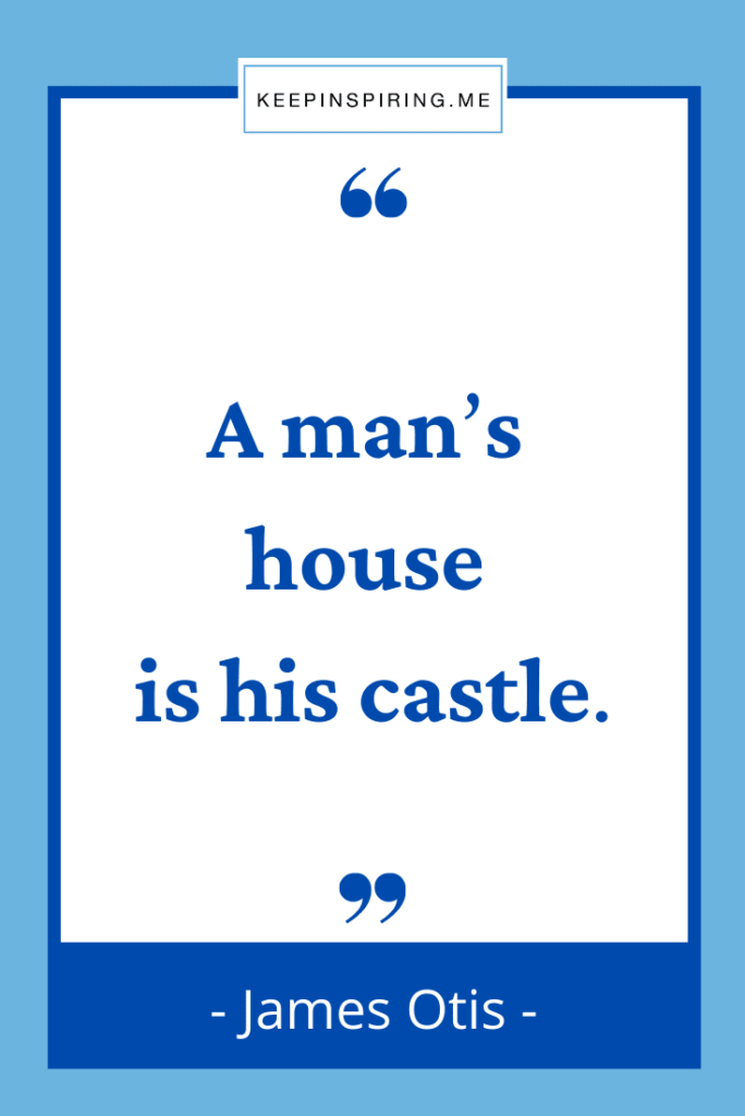 """""""A man's house is his castle"""""""