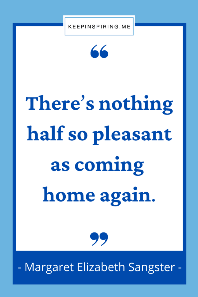 """""""There's nothing half so pleasant as coming home again"""""""