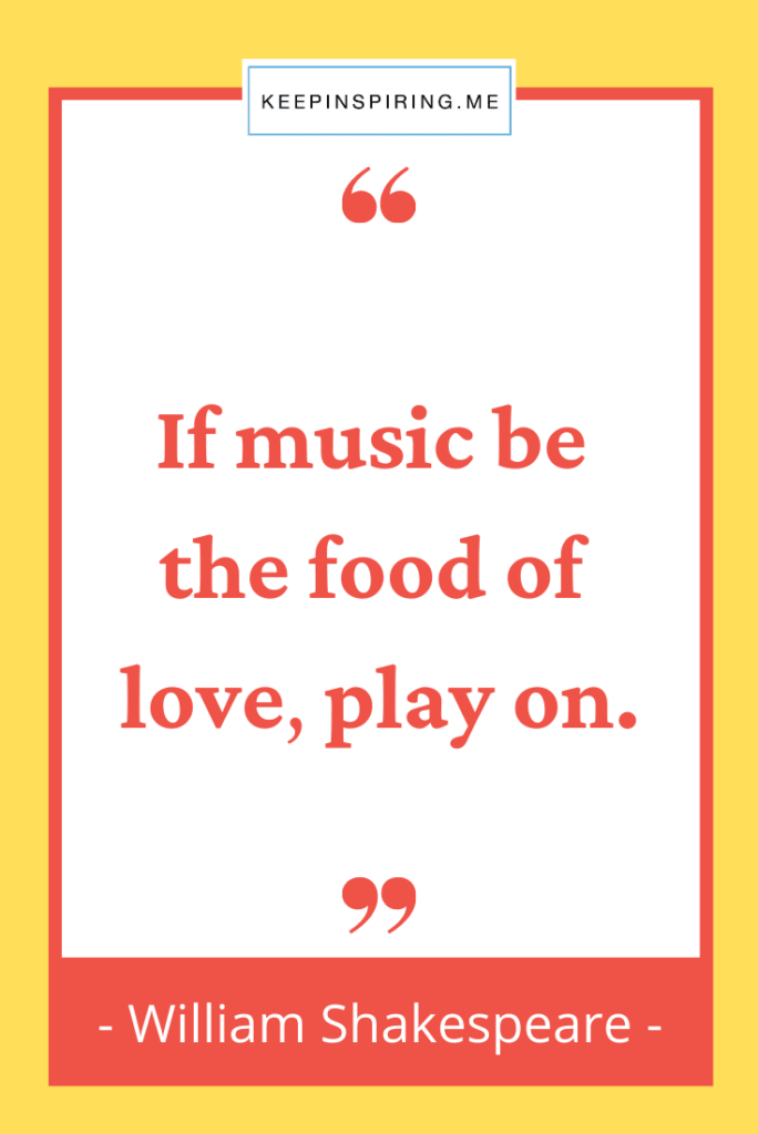 """Shakespeare food quote """"If music be the food of love, play on"""""""