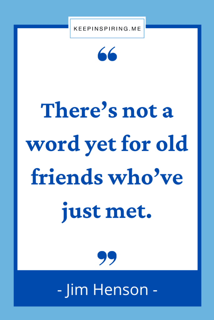 """Jim Henson """"There's not a word yet for old friends who've just met"""""""