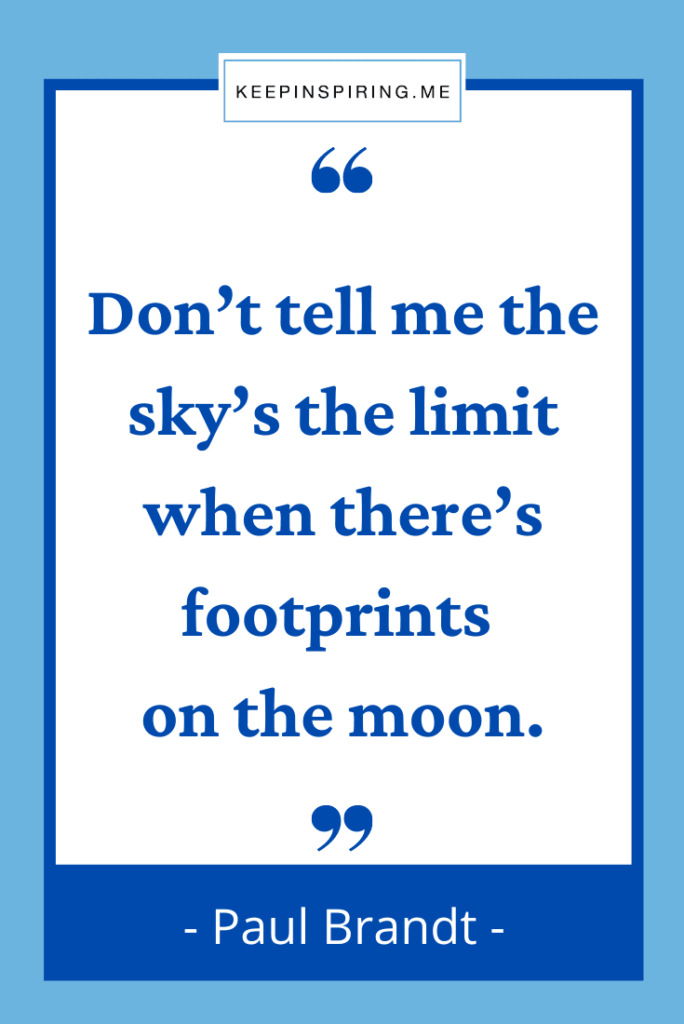 """""""Don't tell me the sky's the limit when there's footprints on the moon"""""""