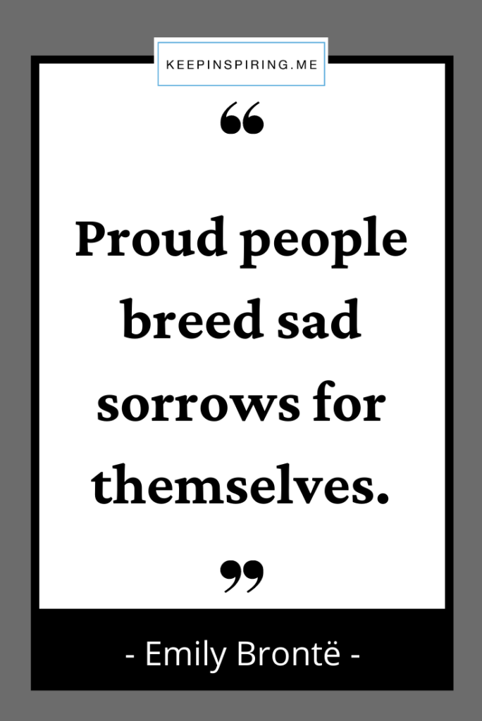 """""""Proud people breed sad sorrows for themselves"""""""