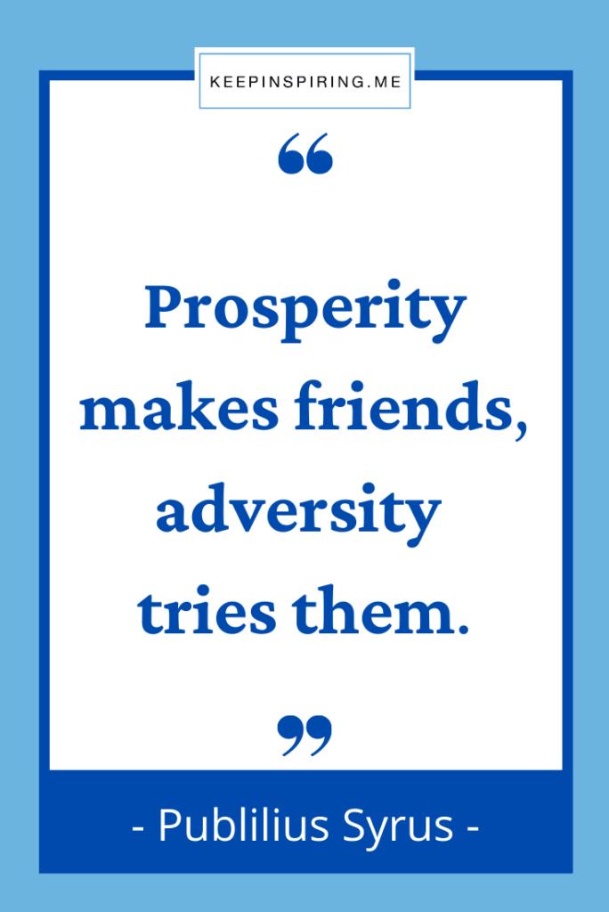 "Publilius Syrus true friend quote ""Prosperity makes friends adversity tries them"""