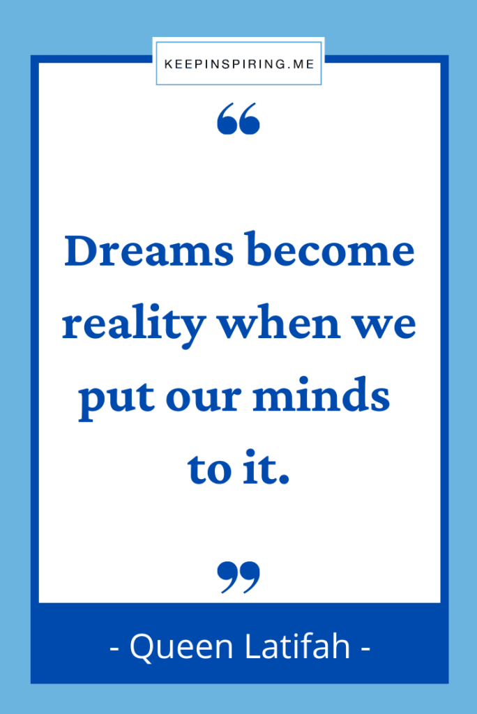 """Queen Latifah quote """"Dreams become reality when we put our minds to it"""""""