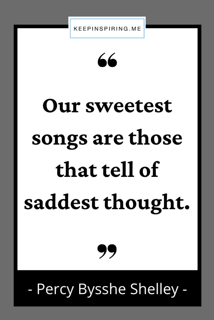 """Percy Shelley quote """"Our sweetest songs are those that tell of saddest thought"""""""