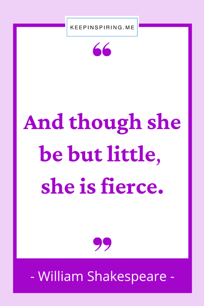 """Shakespeare quote for daughters """"And though she be but little she is fierce"""""""