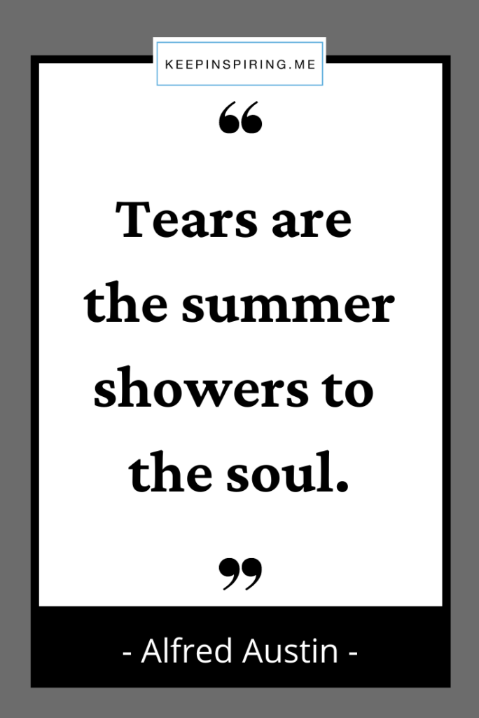 """Alfred Austin sad quote """"Tears are the summer showers to the soul"""""""