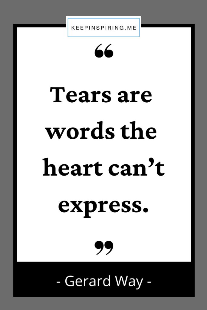 """Gerard Way sadness quote """"Tears are words the heart can't express"""""""