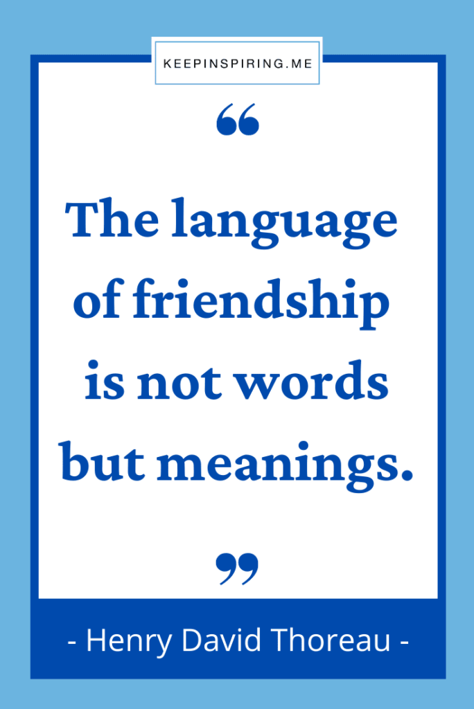 """Thoreau quote """"The language of friendship is not words but meanings"""""""