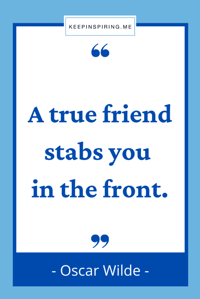 """Oscar Wilde friend quote """"A true friend stabs you in the front"""""""