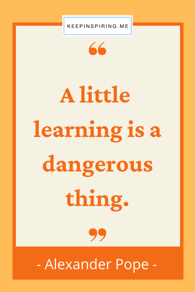"""Alexander Pope education quote """"A little learning is a dangerous thing"""""""