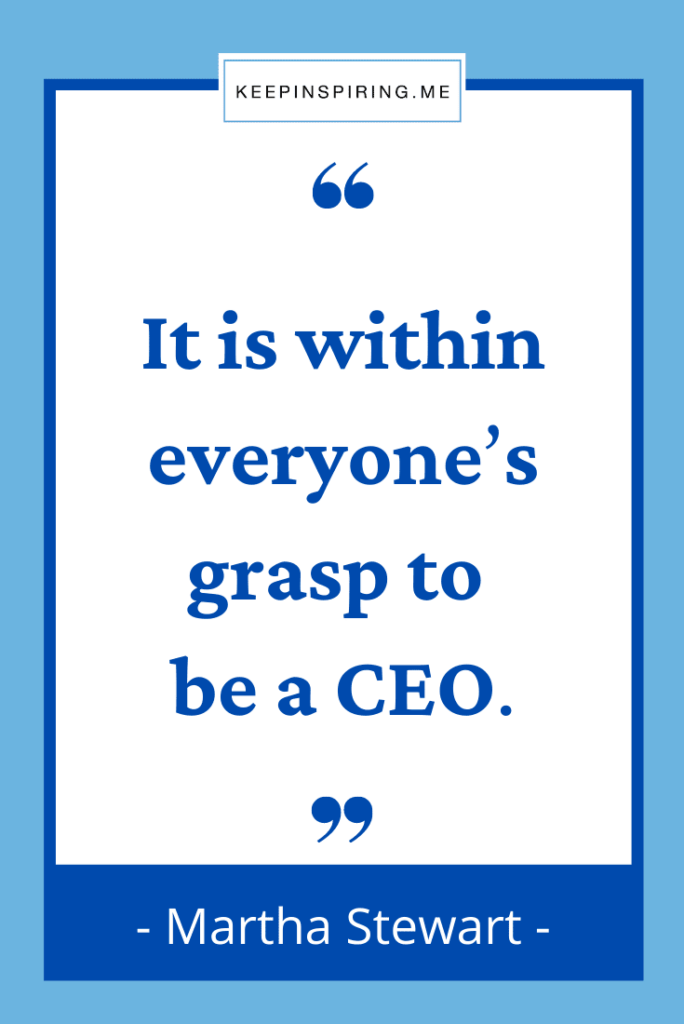 """Martha Stewart entrepreneur quote """"It is within everyone's grasp to be a CEO"""""""