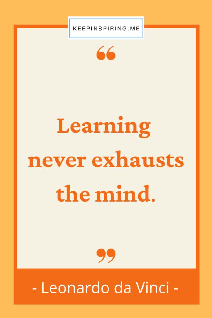 "Leonardo da Vinci quote ""Learning never exhausts the mind"""