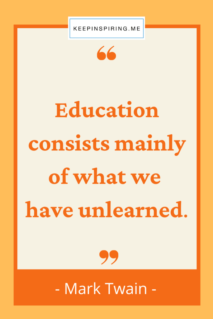 """Mark Twain education quote """"Education consists mainly of what we have unlearned"""""""
