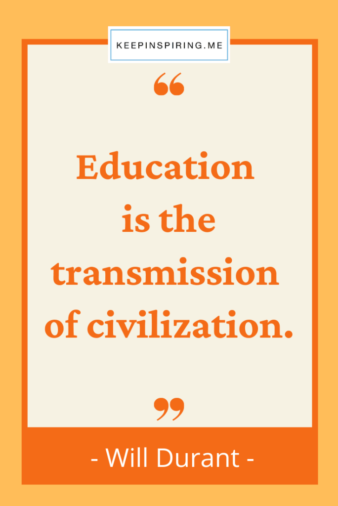 """Will Durant quote """"Education is the transmission of civilization"""""""