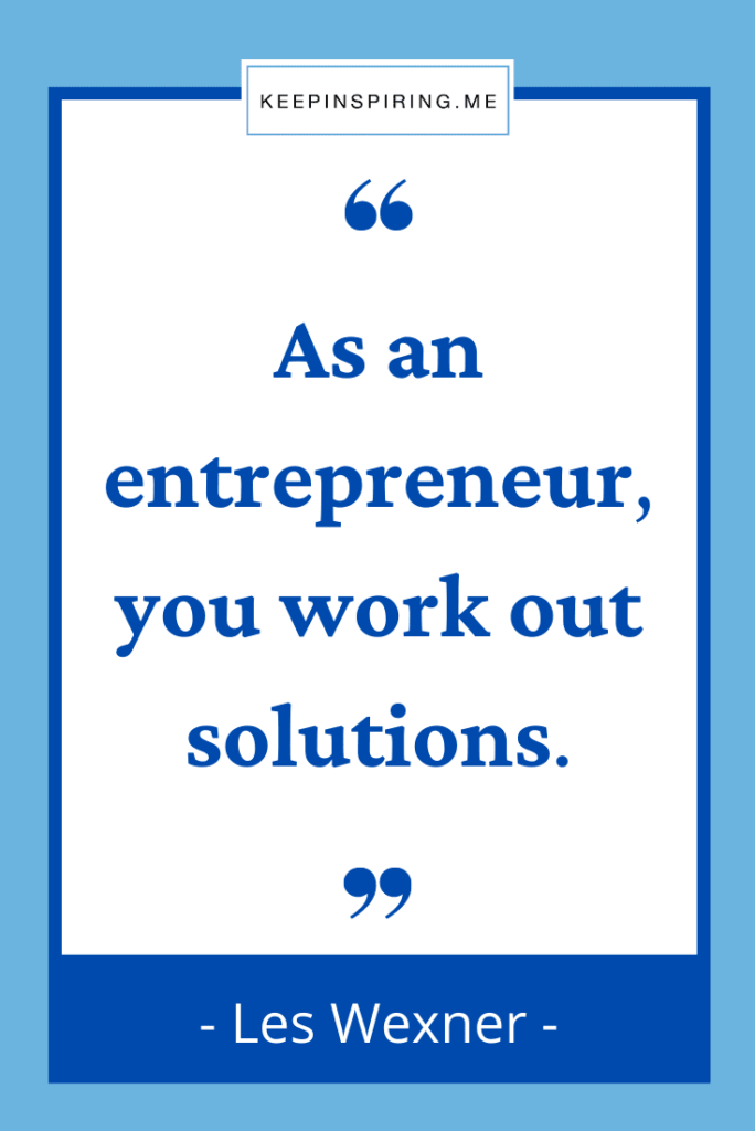 """Les Wexner quote """"As an entrepreneur you work out solutions'"""