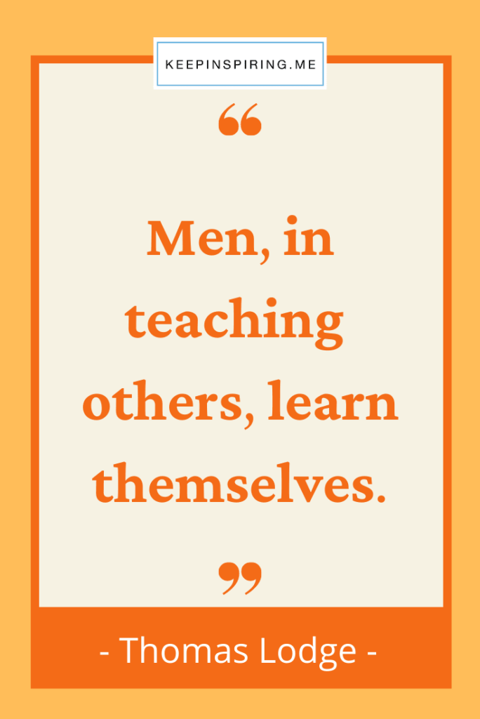 """Thomas Lodge quote """"Men, in teaching others learn themselves"""""""