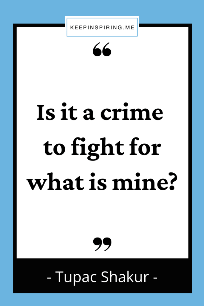 """Tupac quote """"Is it a crime to fight for what is mine?"""""""