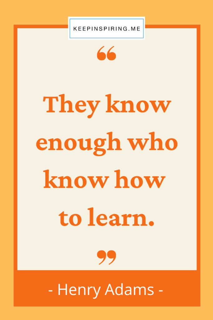 """Henry Adams education quote """"They know enough who know how to learn"""""""