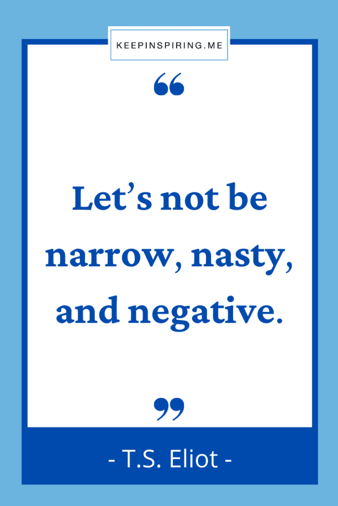 """""""Let's not be narrow, nasty, and negative"""""""
