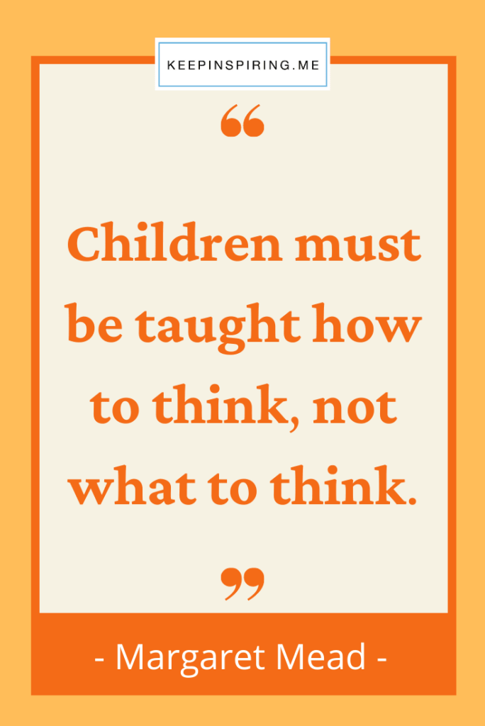 """""""Children must be taught how to think not what to think"""""""