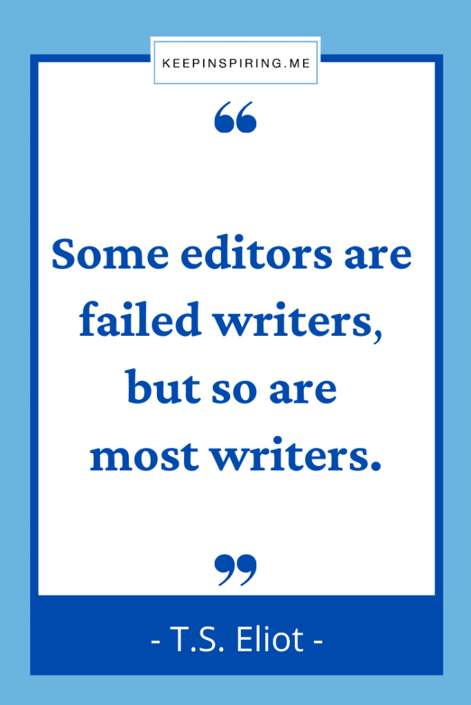 """TS Eliot quote """"Some editors are failed writers, but so are most writers"""""""