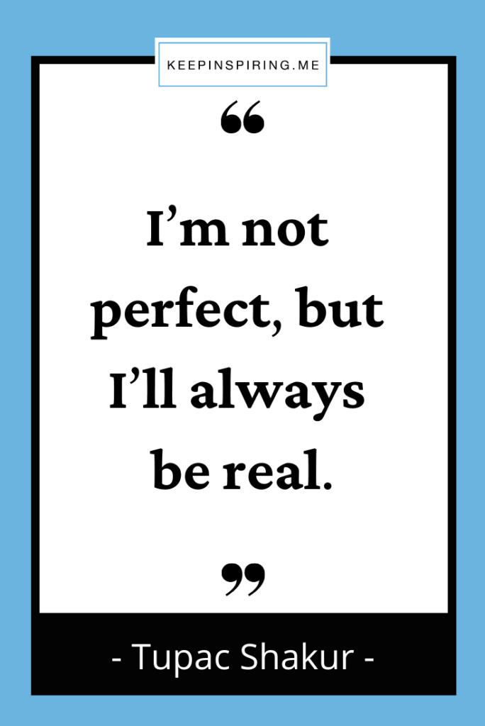 """""""I'm not perfect but I'll always be real"""""""