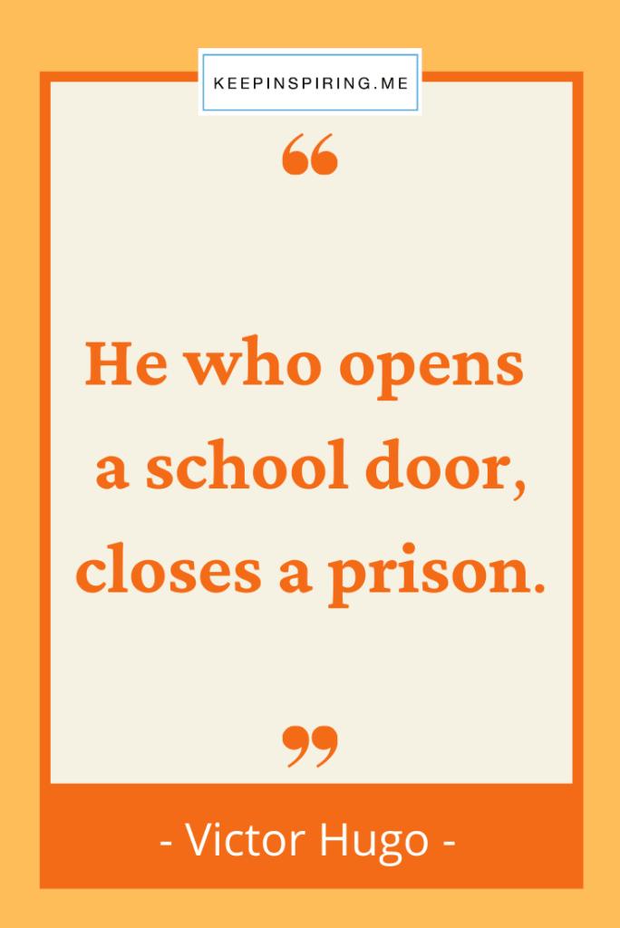 "Victor Hugo school quote ""He who opens a school door closes a prison"""