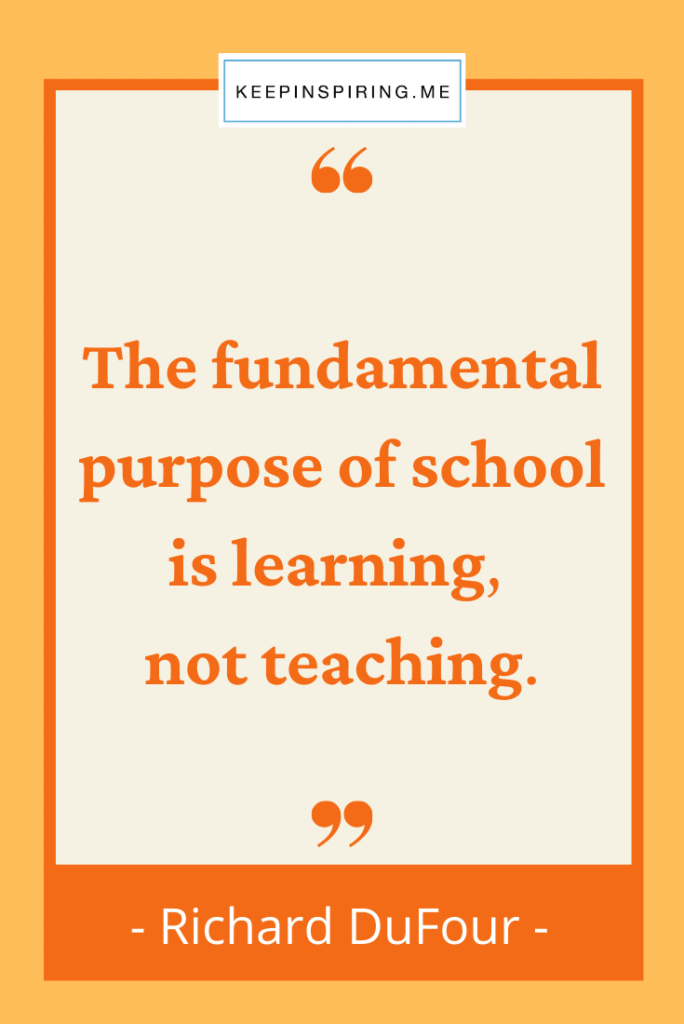 """""""The fundamental purpose of school is learning, not teaching"""""""