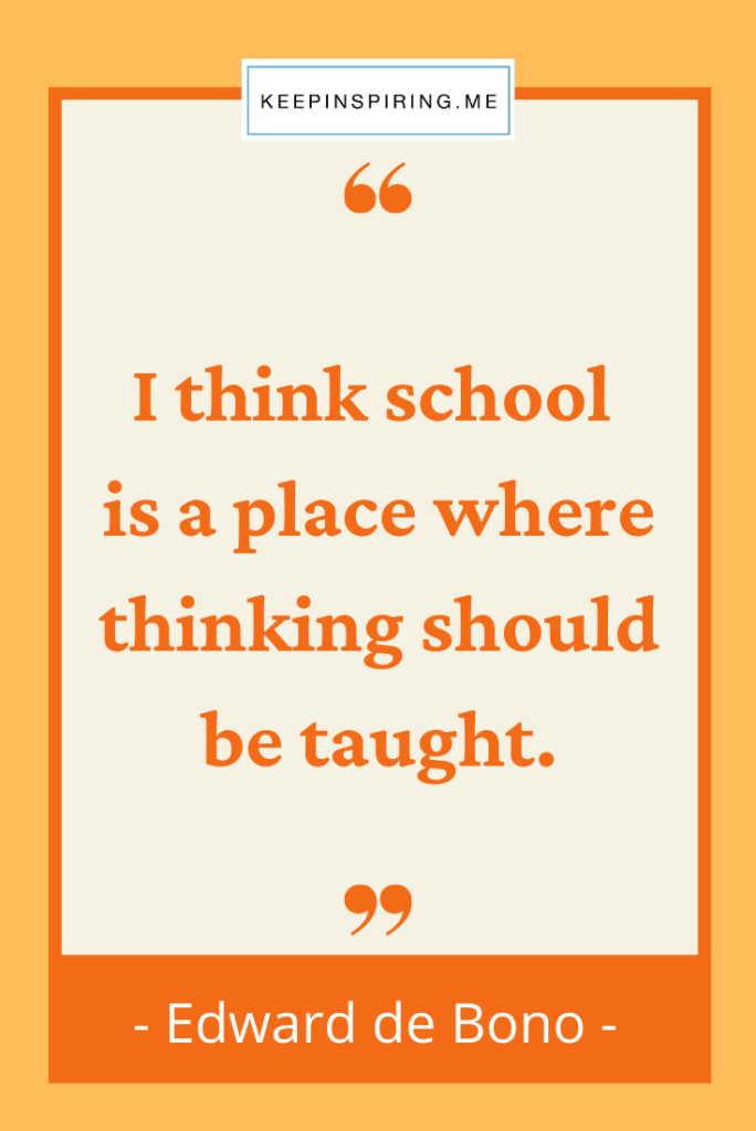 """Edward de Bono quote """"I think school is a place where thinking should be taught"""""""