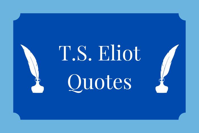 TS Eliot Quotes