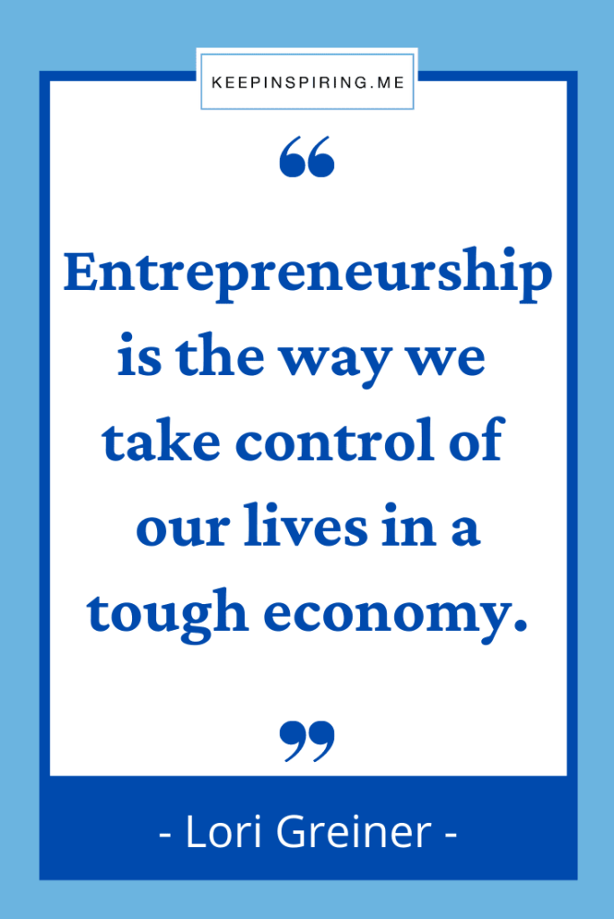 """Lori Greinner quote """"Entrepreneurship is the way we take control of our lives in a tough economy"""""""