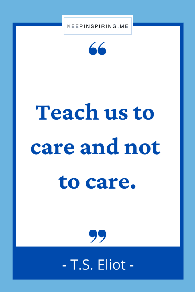 """""""Teach us to care and not to care"""""""