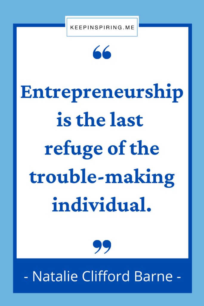 """""""Entrepreneurship is the last refuge of the trouble making individual"""""""