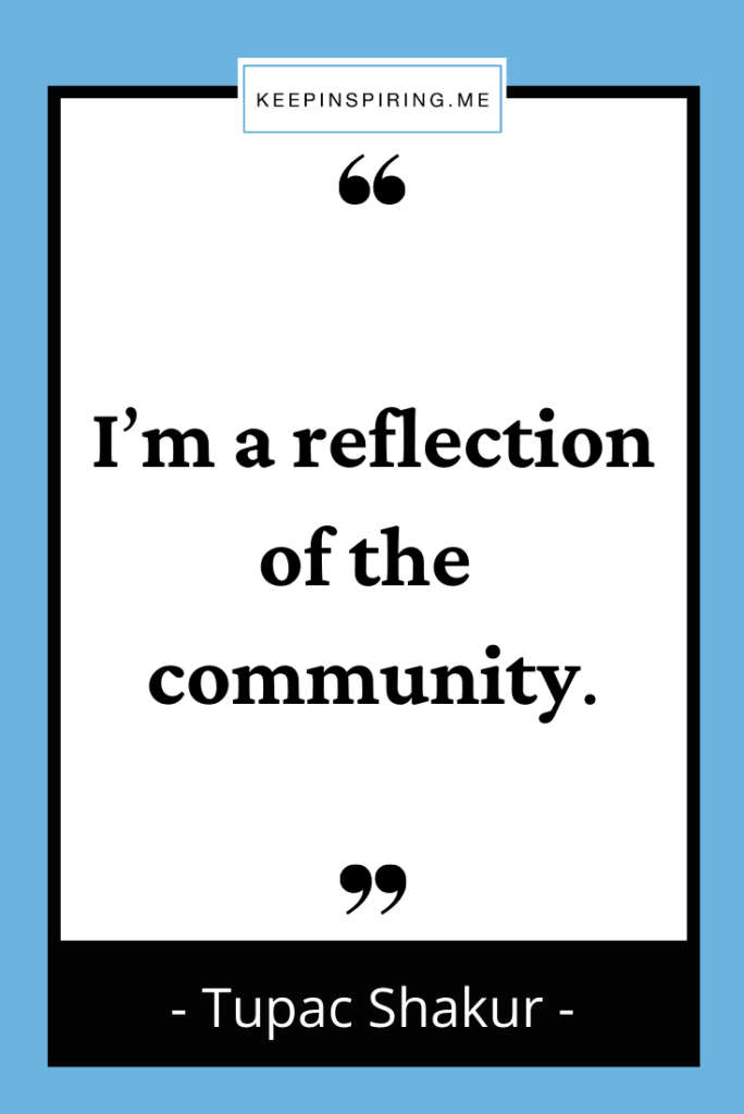 """""""I'm a reflection of the community"""""""