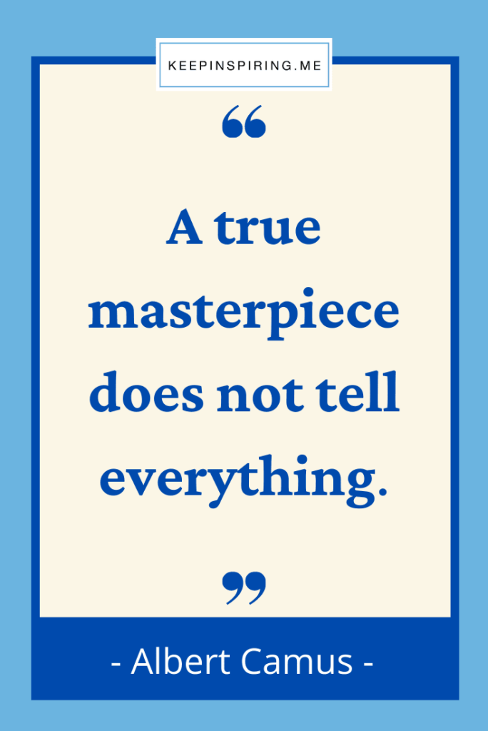 """Albert Camus art quote """"A true masterpiece does not tell everything"""""""