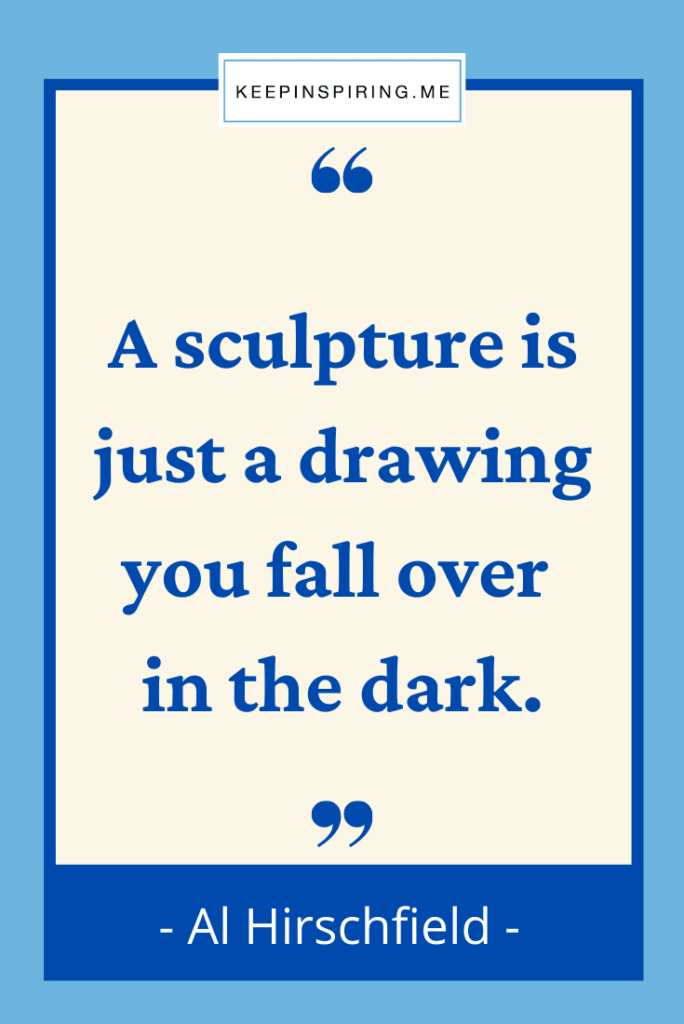 """Al Hirshfiled quote """"A sculpture is just a drawing you fall over in the dark"""""""