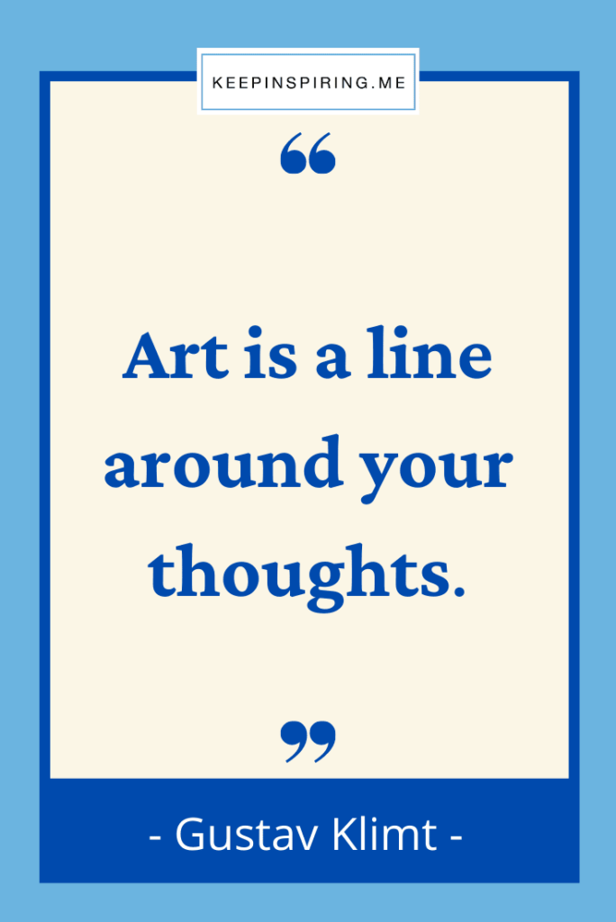"""""""Art is a line around your thoughts"""""""