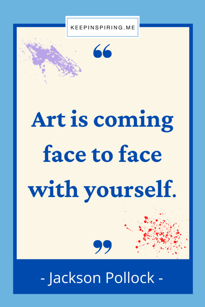 """Jackson Pollock quote """"Art is coming face to face with yourself"""""""